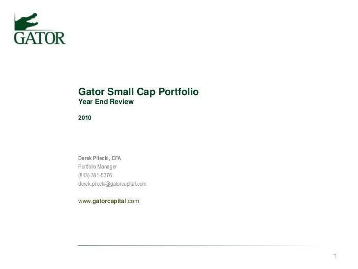 Gator Small Cap PortfolioYear End Review2010<br />Derek Pilecki, CFA<br />Portfolio Manager<br />(813) 381-5376<br ...