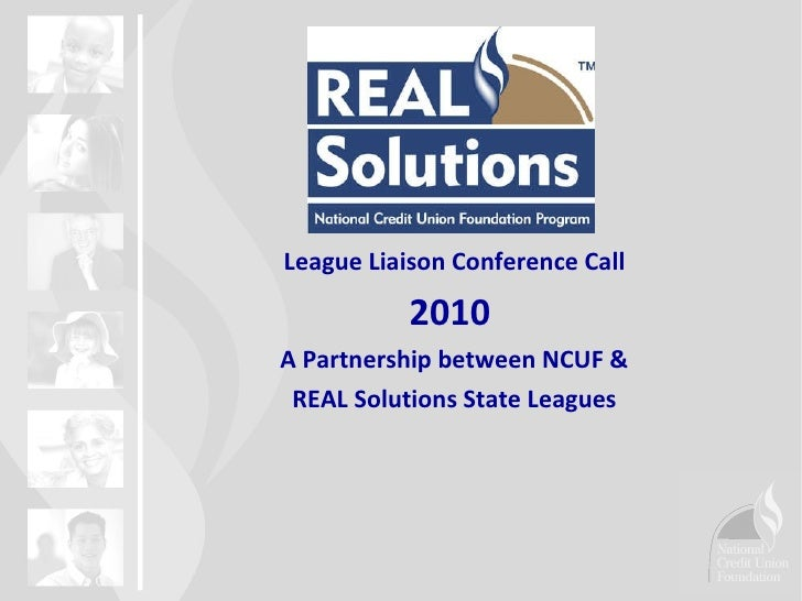 League Liaison Conference Call 2010  A Partnership between NCUF & REAL Solutions State Leagues