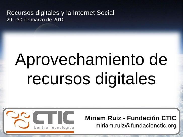 Recursos digitales y la Internet Social 29 - 30 de marzo de 2010        Aprovechamiento de     recursos digitales         ...