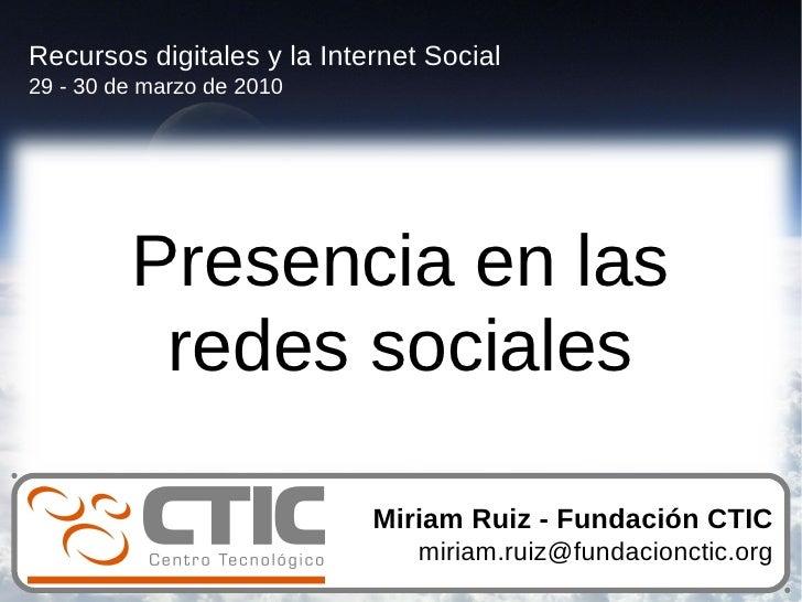 Recursos digitales y la Internet Social 29 - 30 de marzo de 2010              Presencia en las           redes sociales   ...