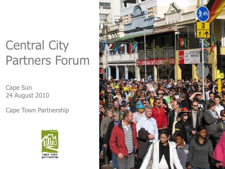 Central City Partners Forum<br />Cape Sun<br />24 August 2010<br />Cape Town Partnership<br />