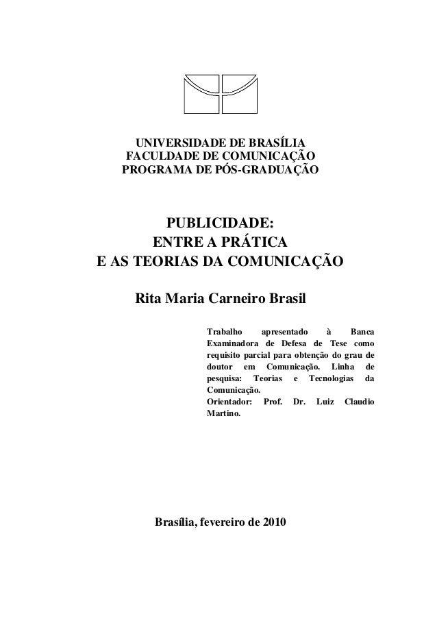 UNIVERSIDADE DE BRASÍLIAFACULDADE DE COMUNICAÇÃOPROGRAMA DE PÓS-GRADUAÇÃOPUBLICIDADE:ENTRE A PRÁTICAE AS TEORIAS DA COMUNI...