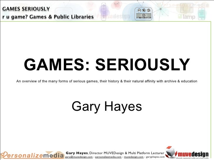GAMES SERIOUSLY r u game? Games & Public Libraries              GAMES: SERIOUSLY      An overview of the many forms of ser...