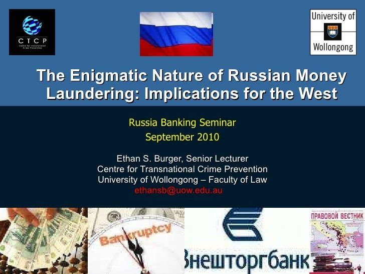 The Enigmatic Nature of Russian Money Laundering: Implications for the West Russia Banking Seminar September 2010 Ethan S....