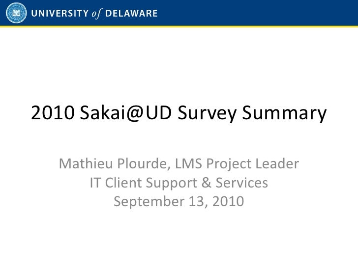 2010 Sakai@UD Survey Summary    Mathieu Plourde, LMS Project Leader       IT Client Support & Services           September...