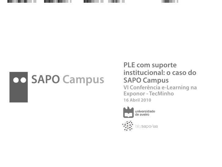 PLE com suporte               institucional: o caso do SAPO Campus   SAPO Campus               VI Conferência e-Learning n...