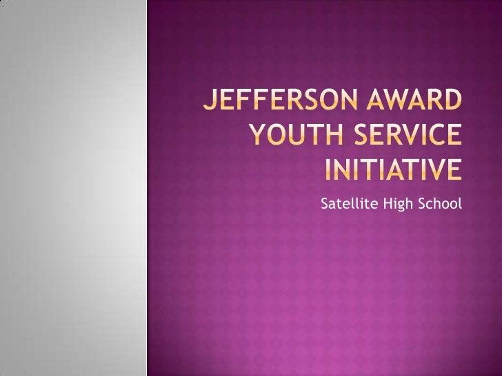 Jefferson AwardYouth ServiceInitiative<br />Satellite High School<br />