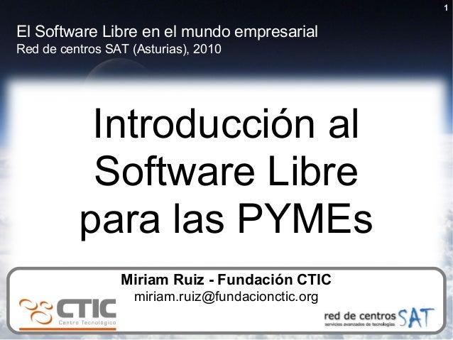 1 Introducción al Software Libre para las PYMEs El Software Libre en el mundo empresarial Red de centros SAT (Asturias), 2...
