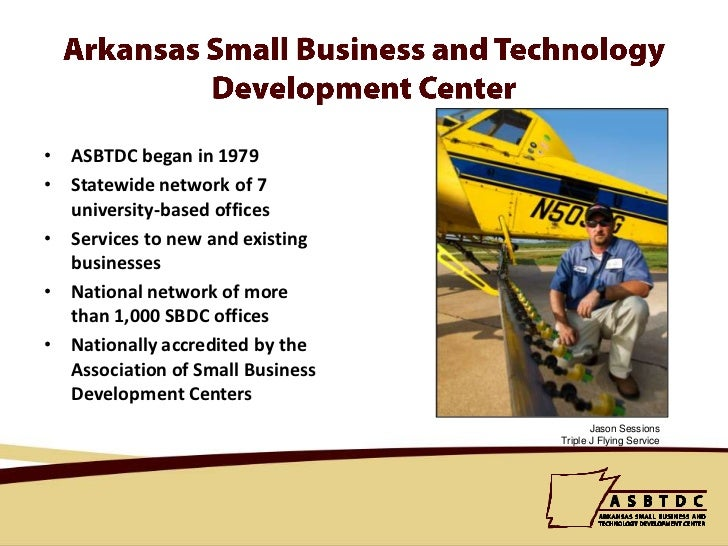 Arkansas Small Business and Technology Development Center<br />ASBTDC began in 1979<br />Statewide network of 7 university...