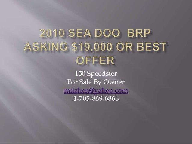 150 Speedster For Sale By Owner miizhen@yahoo.com 1-705-869-6866