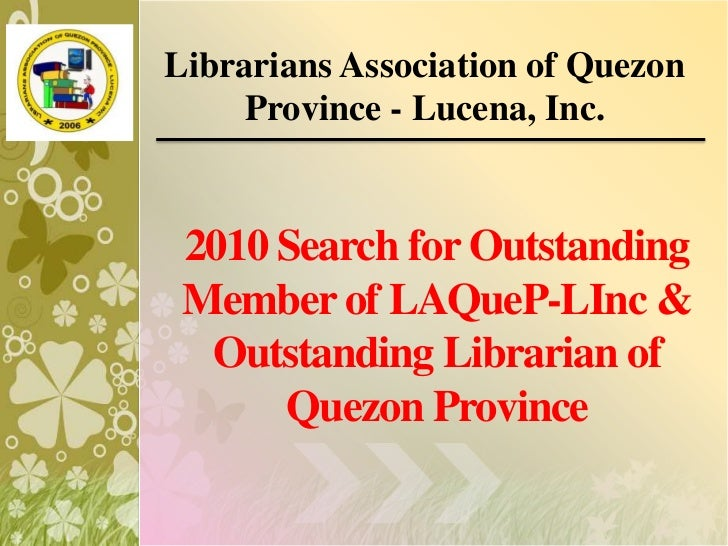 Librarians Association of Quezon Province - Lucena, Inc.<br />2010 Search for Outstanding Member of LAQueP-LInc & Outstand...