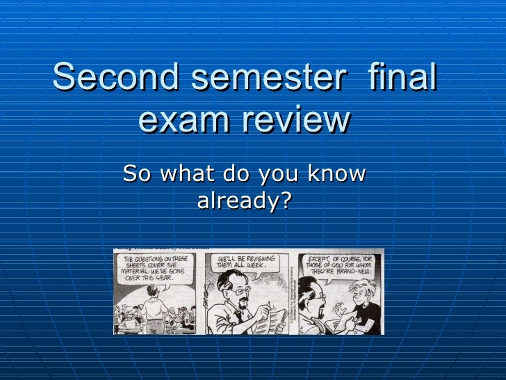 Second semester  final exam review So what do you know already?