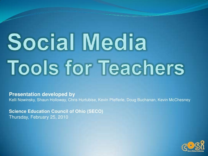Social Media Tools for Teachers <br />Presentation developed by Kelli Nowinsky, Shaun Holloway, Chris Hurtubise, Kevin Pfe...