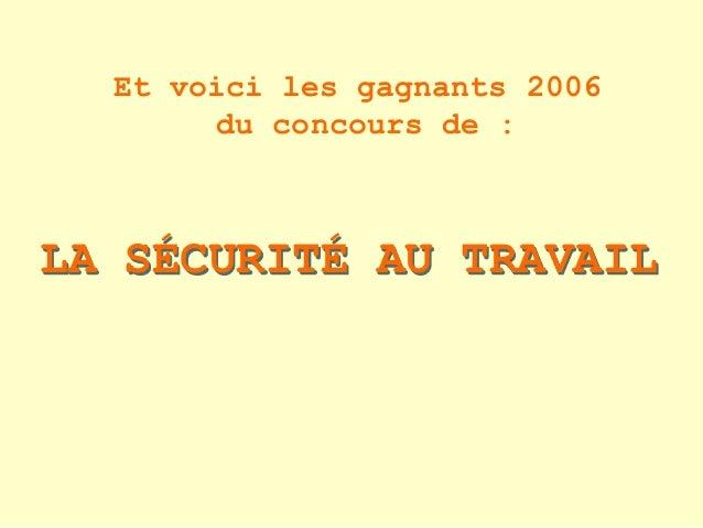 Et voici les gagnants 2006 du concours de : LA SÉCURITÉ AU TRAVAIL