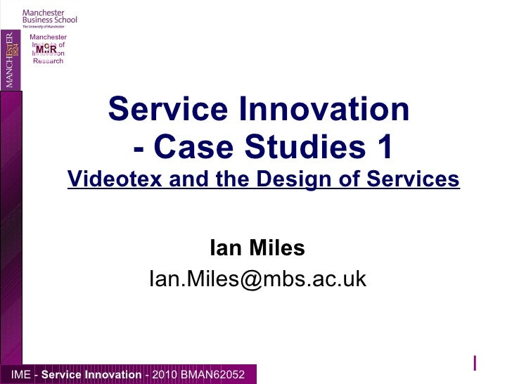 Service Innovation  - Case Studies 1 Videotex and the Design of Services Ian Miles [email_address] 