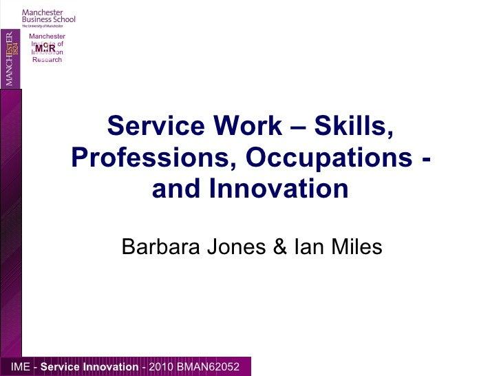 Service Work – Skills, Professions, Occupations - and Innovation Barbara Jones & Ian Miles