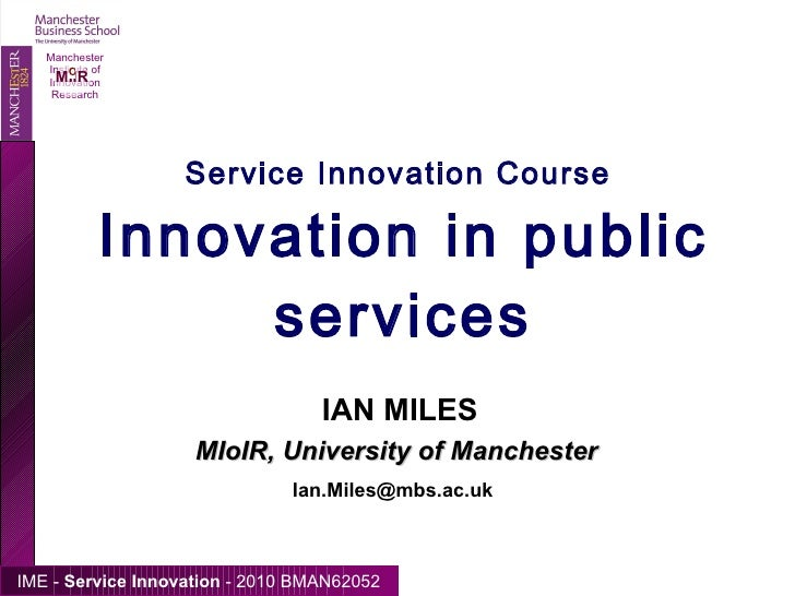 Service Innovation Course  Innovation in public services IAN MILES  [email_address] MIoIR, University of Manchester