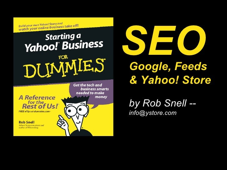 … Google, Feeds & Yahoo! Store by Rob Snell --  [email_address] SEO