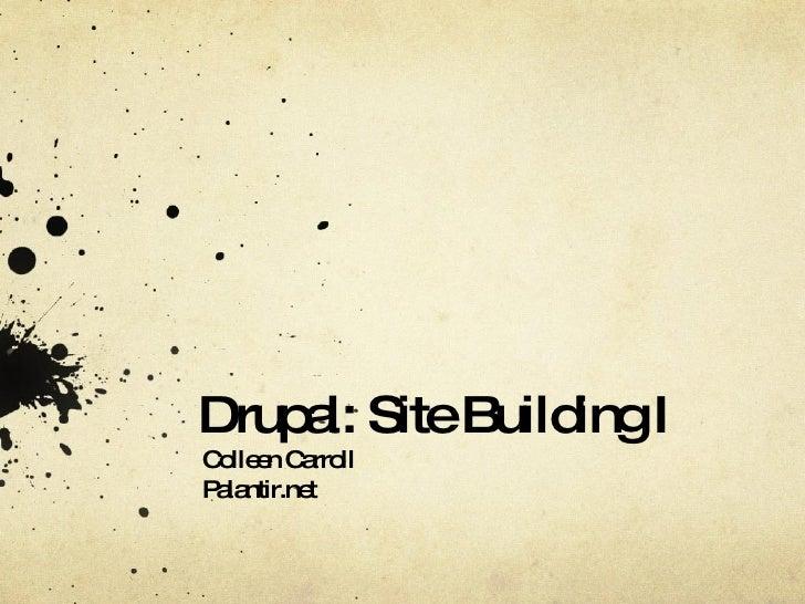 Drupal: Site Building I Colleen Carroll Palantir.net