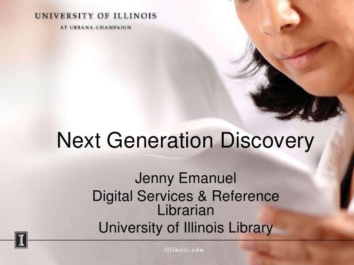 Next Generation Discovery<br />Jenny Emanuel<br />Digital Services & Reference Librarian<br />University of Illinois Libra...