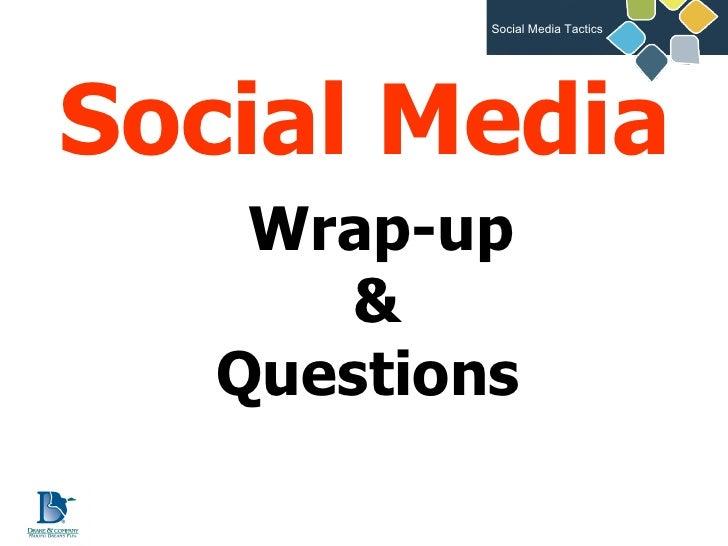 <ul><li>Social Media </li></ul>Wrap-up & Questions