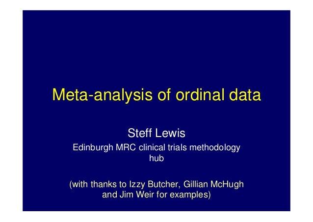 Meta-analysis of ordinal data Steff Lewis Edinburgh MRC clinical trials methodology hub (with thanks to Izzy Butcher, Gill...