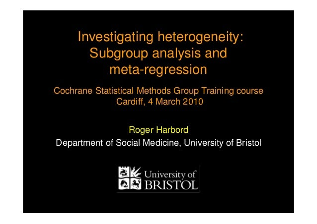 Investigating heterogeneity: Subgroup analysis and meta-regression Cochrane Statistical Methods Group Training course Card...