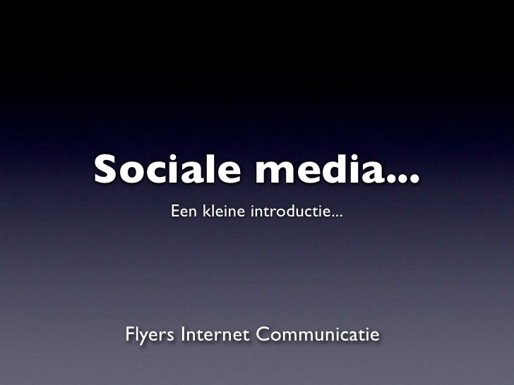 Sociale media...       Een kleine introductie...      Flyers Internet Communicatie