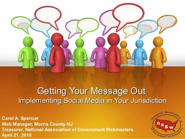 Getting Your Message Out Implementing Social Media in Your Jurisdiction Carol A. Spencer Web Manager, Morris County NJ Tre...