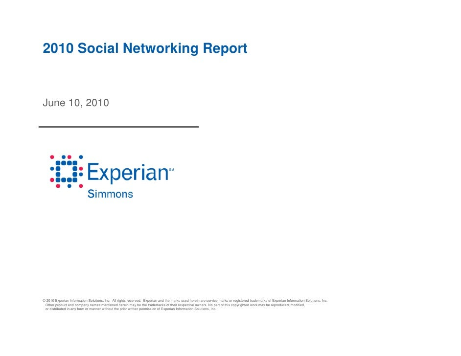 2010 Social Networking Report   June 10, 2010     © 2010 Experian Information Solutions, Inc. All rights reserved. Experia...