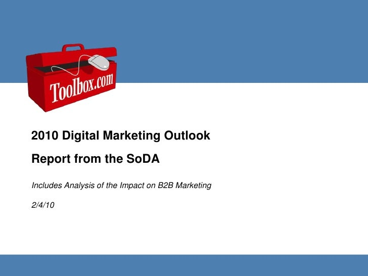 2010 Digital Marketing Outlook<br />Report from the SoDA<br />Includes Analysis of the Impact on B2B Marketing2/4/10<br />