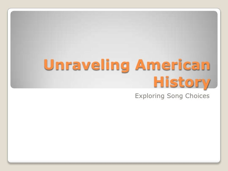 Unraveling American History<br />Exploring Song Choices<br />