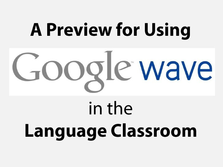 A Preview for Using<br />Google Wave<br />in the<br />Language Classroom<br />