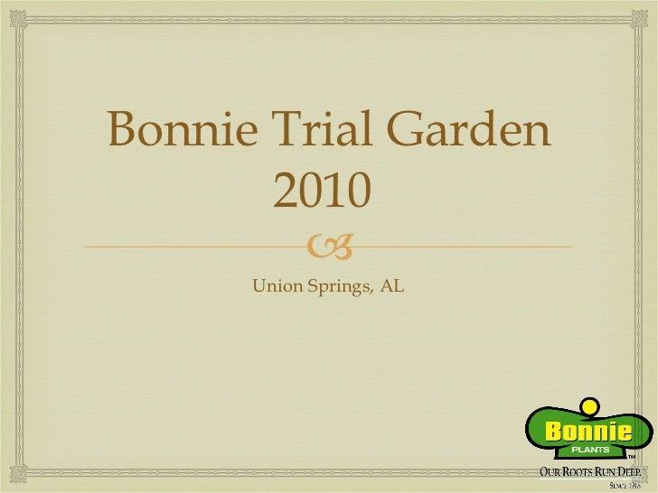 Bonnie Trial Garden 2010  <ul><li>Union Springs, AL </li></ul>