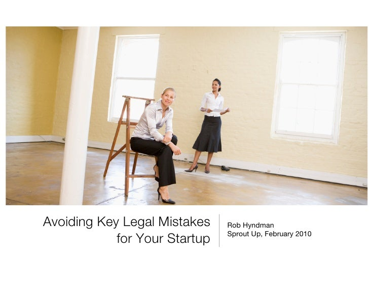 Avoiding Key Legal Mistakes!    Rob Hyndman                                 Sprout Up, February 2010             for Your ...