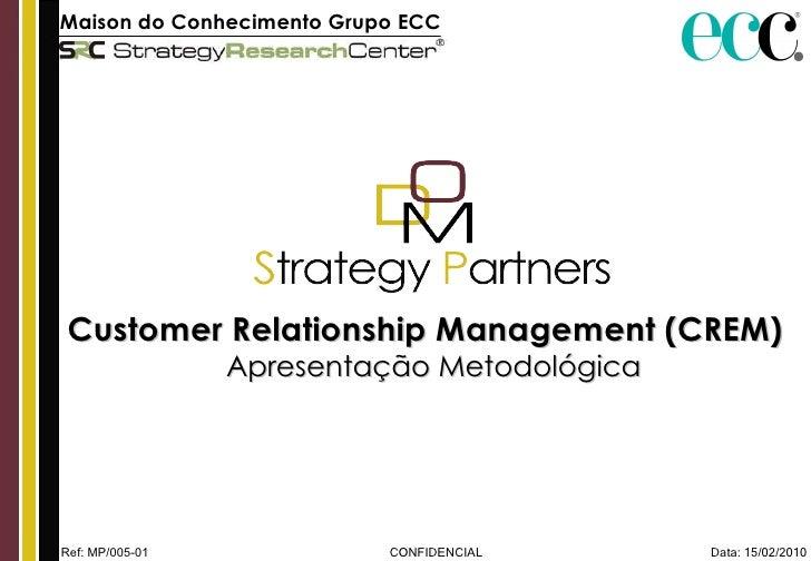 Maison do Conhecimento Grupo ECC   Customer Relationship Management (CREM)  Apresentação Metodológica Data: 15/02/2010 CON...