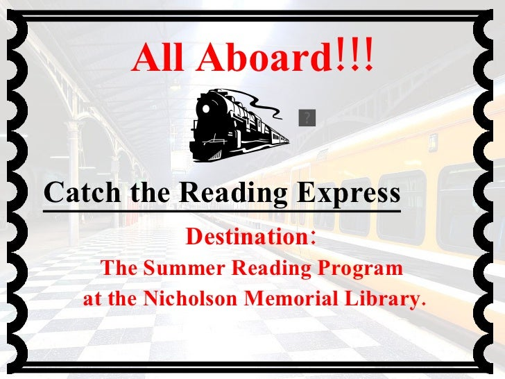 All Aboard!!! Destination:  The Summer Reading Program  at the Nicholson Memorial Library. Catch the Reading Express