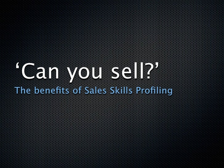 'Can you sell?' The benefits of Sales Skills Profiling