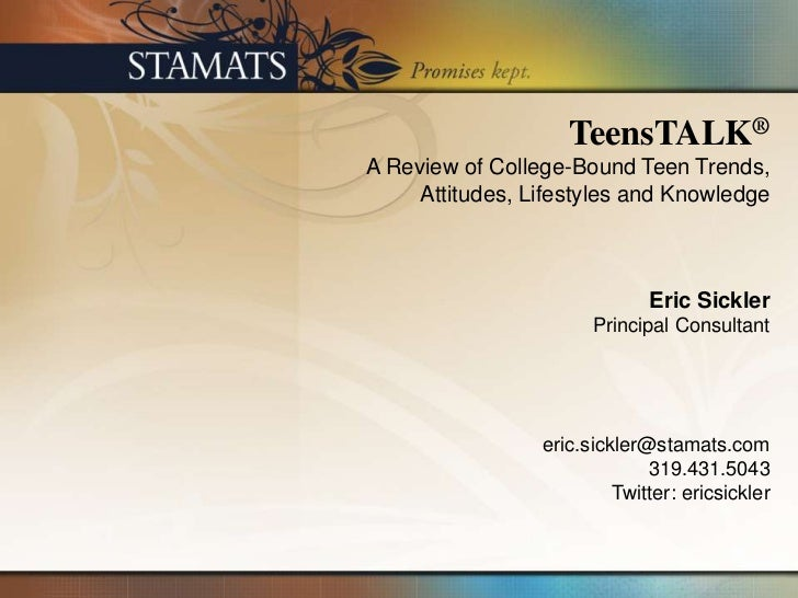 TeensTALK®A Review of College-Bound Teen Trends,     Attitudes, Lifestyles and Knowledge                              Eric...