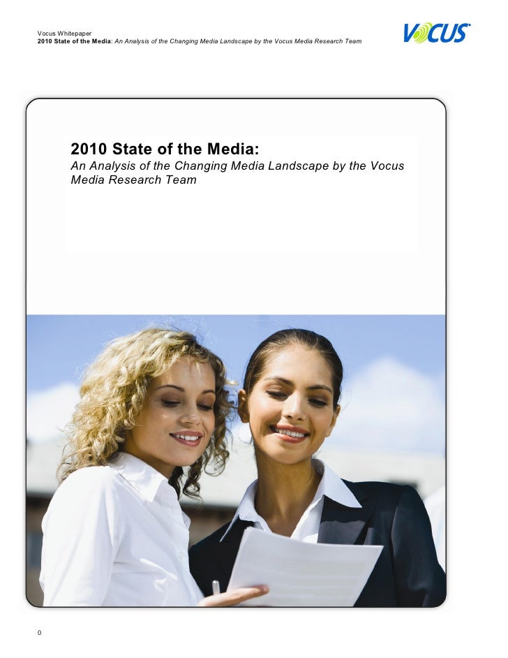 Vocus Whitepaper  2010 State of the Media: An Analysis of the Changing Media Landscape by the Vocus Media Research Team   ...