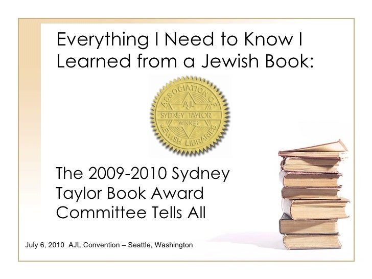 Everything I Need to Know I Learned from a Jewish Book: The 2009-2010 Sydney Taylor Book Award Committee Tells All July 6,...
