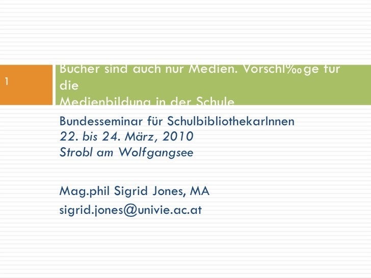 <ul><li>Bundesseminar für SchulbibliothekarInnen  22. bis 24. März, 2010  Strobl am Wolfgangsee </li></ul><ul><li>Mag.phil...