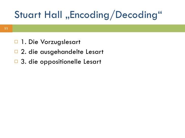 """Stuart Hall """"Encoding/Decoding"""" <ul><li>1. Die Vorzugslesart </li></ul><ul><li>2. die ausgehandelte Lesart </li></ul><ul><..."""