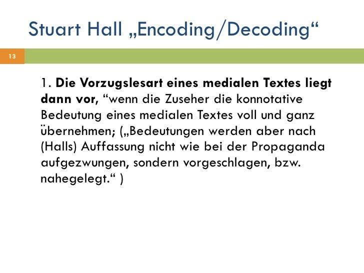 """Stuart Hall """"Encoding/Decoding"""" <ul><li>1.  Die Vorzugslesart eines medialen Textes liegt dann vor,  """"wenn die Zuseher die..."""