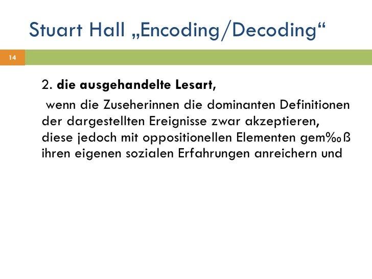 "Stuart Hall ""Encoding/Decoding"" <ul><li>2.  die ausgehandelte Lesart,  </li></ul><ul><li>  wenn die Zuseherinnen die domin..."
