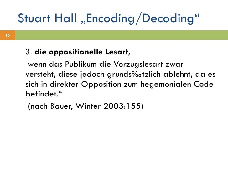 "Stuart Hall ""Encoding/Decoding"" <ul><li>3.  die oppositionelle Lesart,  </li></ul><ul><li>  wenn das Publikum die Vorzugsl..."