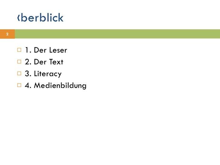 Überblick <ul><li>1. Der Leser </li></ul><ul><li>2. Der Text </li></ul><ul><li>3. Literacy </li></ul><ul><li>4. Medienbild...