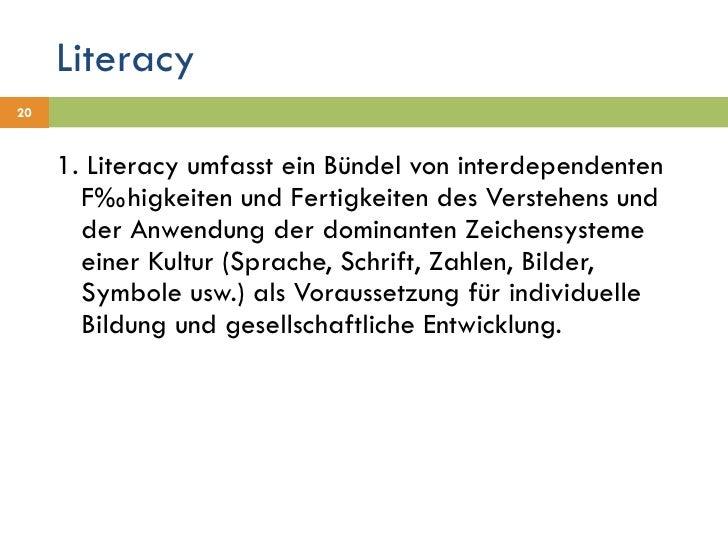 Literacy <ul><li>1. Literacy umfasst ein Bündel von interdependenten Fähigkeiten und Fertigkeiten des Verstehens und der A...