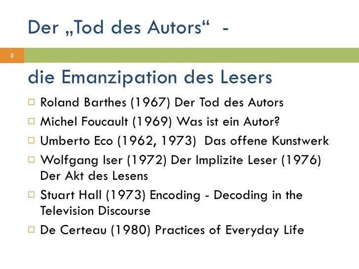 """Der """"Tod des Autors""""  - <ul><li>Roland Barthes (1967) Der Tod des Autors </li></ul><ul><li>Michel Foucault (1969) Was ist ..."""