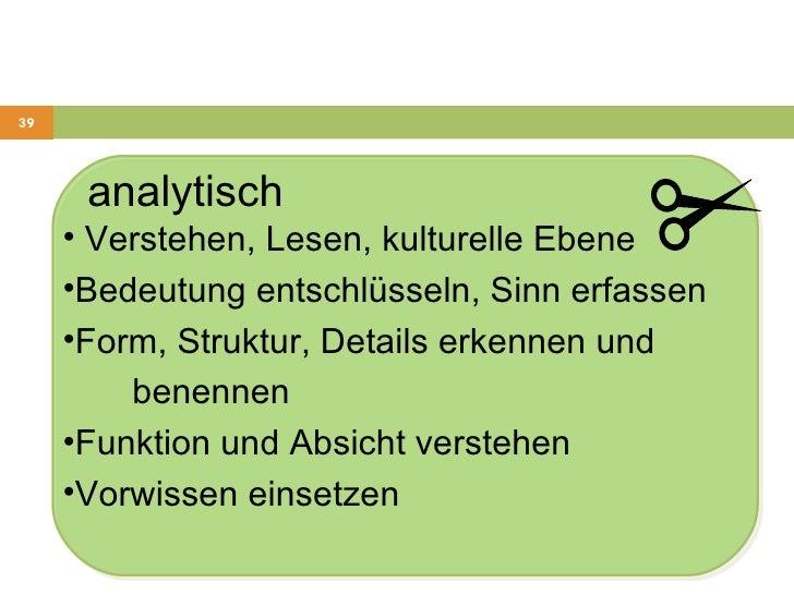 <ul><li>analytisch </li></ul><ul><li>Verstehen, Lesen, kulturelle Ebene  </li></ul><ul><li>Bedeutung entschlüsseln, Sinn e...